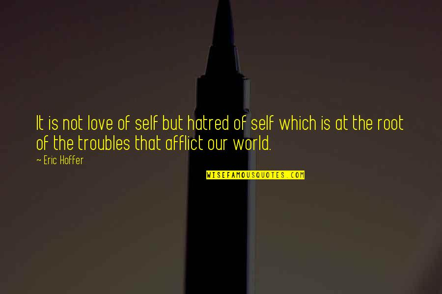 Herschbach Quotes By Eric Hoffer: It is not love of self but hatred