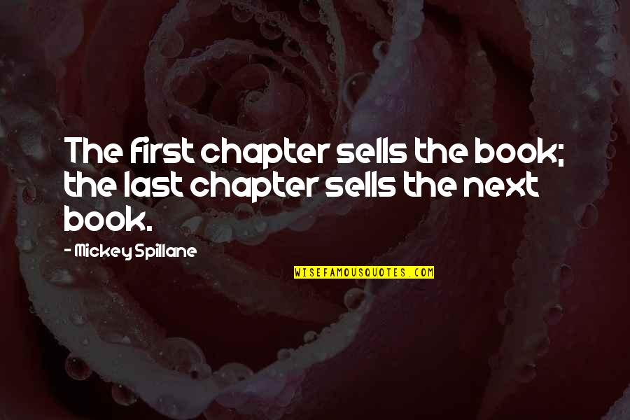 Herschbach Quotes By Mickey Spillane: The first chapter sells the book; the last