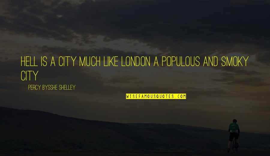 Herschbach Quotes By Percy Bysshe Shelley: Hell is a city much like London A
