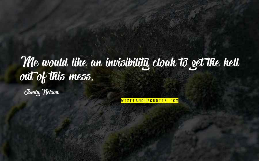 Hershel Greene Inspirational Quotes By Jandy Nelson: Me would like an invisibility cloak to get