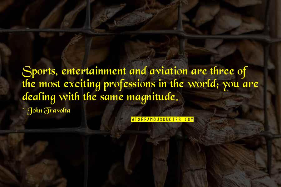 Hershel Greene Inspirational Quotes By John Travolta: Sports, entertainment and aviation are three of the