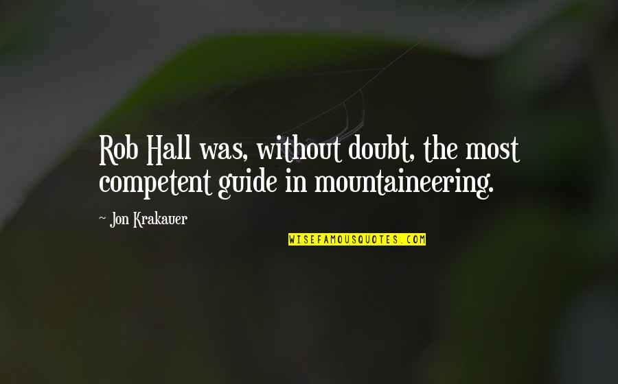 Hershel Greene Inspirational Quotes By Jon Krakauer: Rob Hall was, without doubt, the most competent