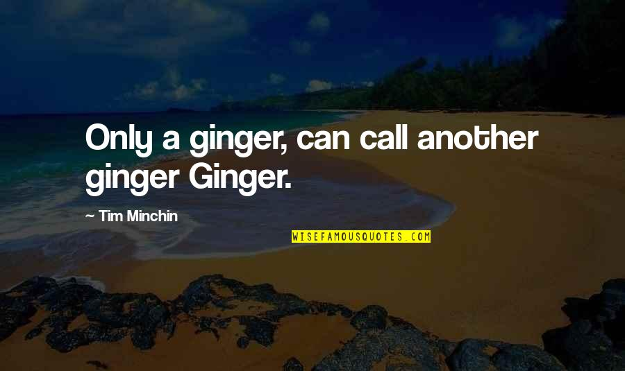 Hershel Greene Inspirational Quotes By Tim Minchin: Only a ginger, can call another ginger Ginger.