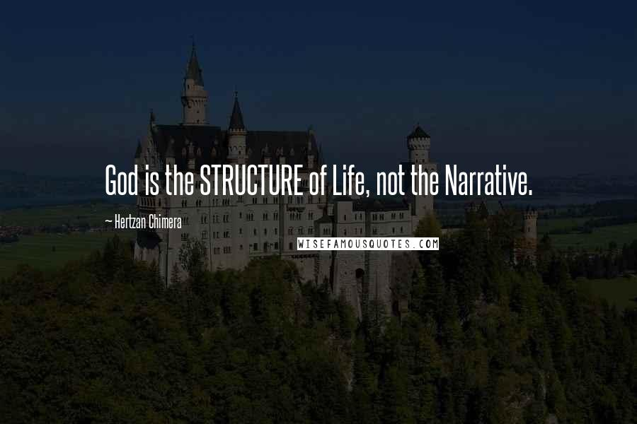 Hertzan Chimera quotes: God is the STRUCTURE of Life, not the Narrative.