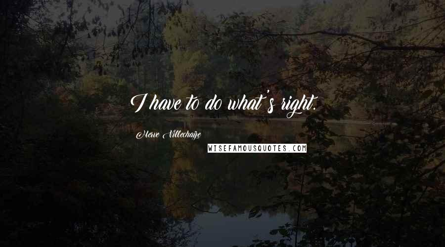 Herve Villechaize quotes: I have to do what's right.