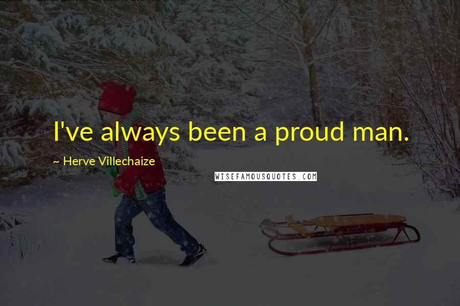 Herve Villechaize quotes: I've always been a proud man.