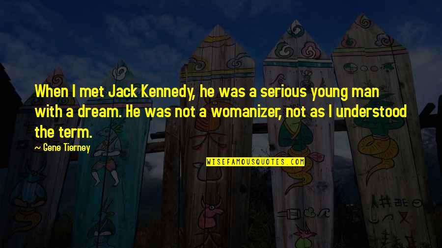 He's A Womanizer Quotes By Gene Tierney: When I met Jack Kennedy, he was a