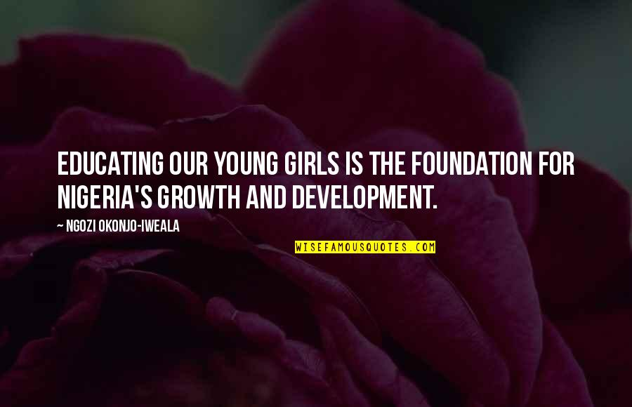 He's A Womanizer Quotes By Ngozi Okonjo-Iweala: Educating our young girls is the foundation for