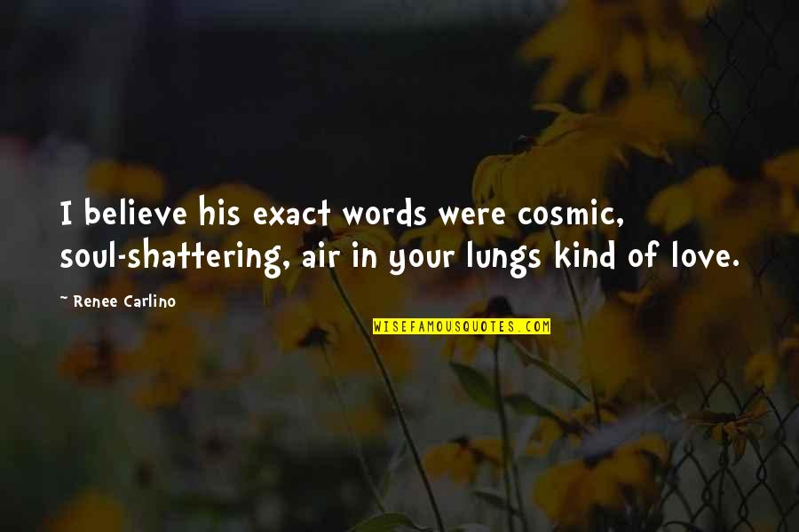 He's A Womanizer Quotes By Renee Carlino: I believe his exact words were cosmic, soul-shattering,