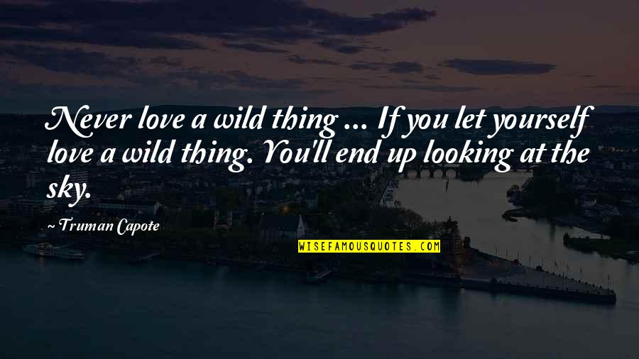 He's A Womanizer Quotes By Truman Capote: Never love a wild thing ... If you