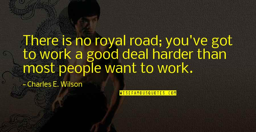 He's Stringing You Along Quotes By Charles E. Wilson: There is no royal road; you've got to