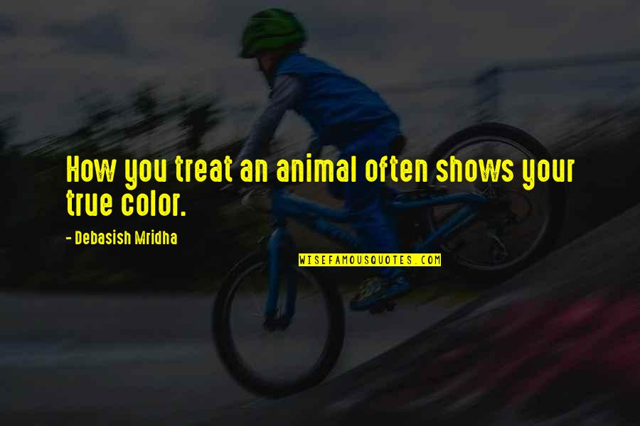 He's Stringing You Along Quotes By Debasish Mridha: How you treat an animal often shows your