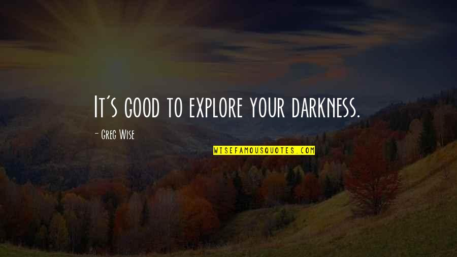 He's Stringing You Along Quotes By Greg Wise: It's good to explore your darkness.