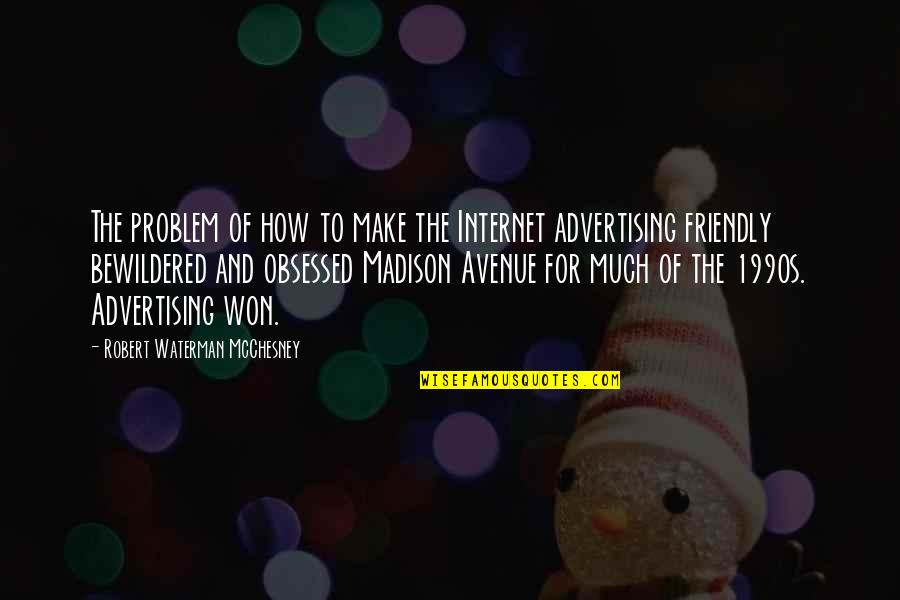 He's Stringing You Along Quotes By Robert Waterman McChesney: The problem of how to make the Internet