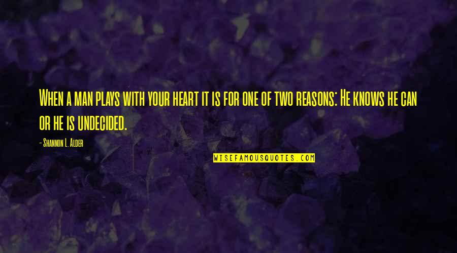 He's Stringing You Along Quotes By Shannon L. Alder: When a man plays with your heart it