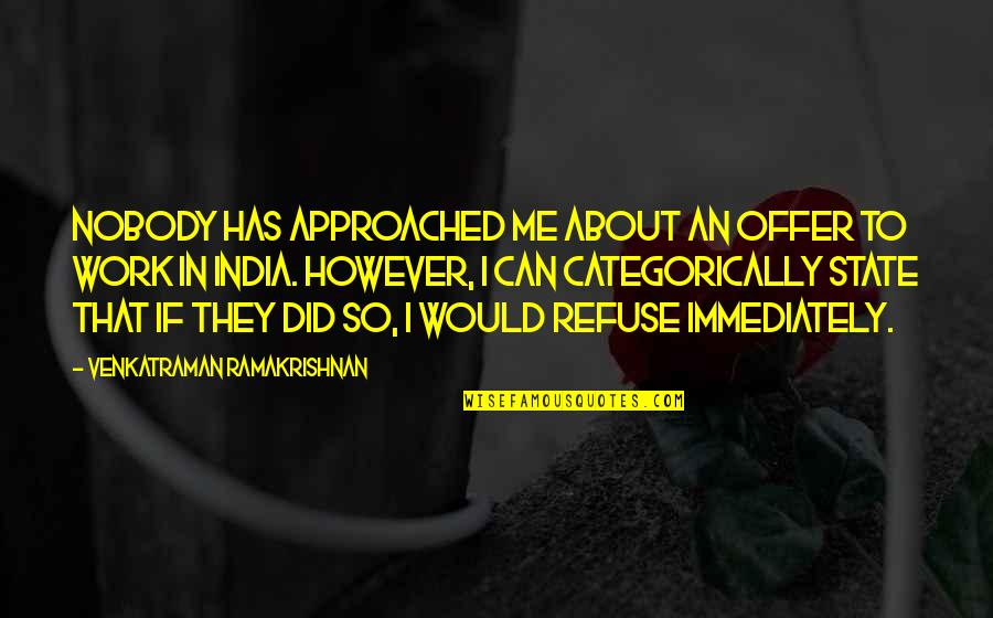 He's Stringing You Along Quotes By Venkatraman Ramakrishnan: Nobody has approached me about an offer to