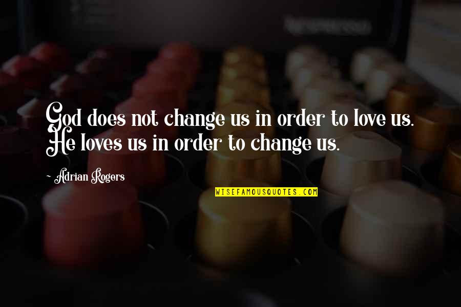 Hester Prynne Characteristics Quotes By Adrian Rogers: God does not change us in order to