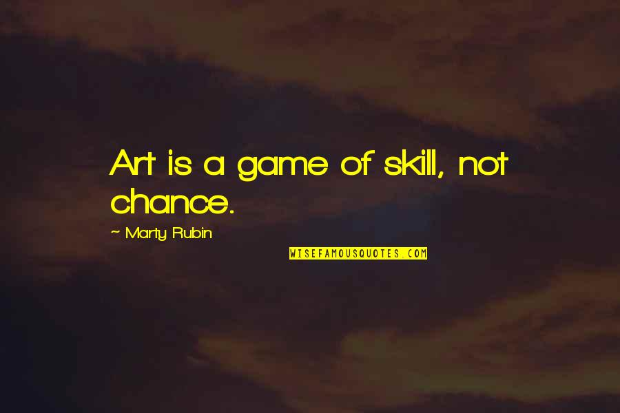Hester Prynne Characteristics Quotes By Marty Rubin: Art is a game of skill, not chance.