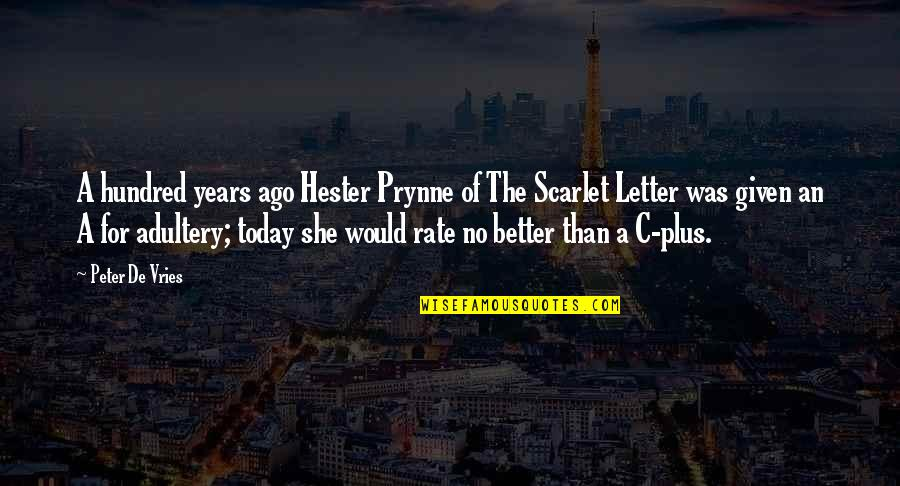 Hester Prynne In Scarlet Letter Quotes By Peter De Vries: A hundred years ago Hester Prynne of The
