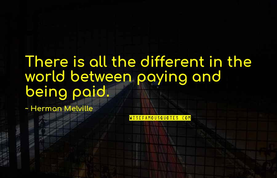 Het Kwaad Quotes By Herman Melville: There is all the different in the world