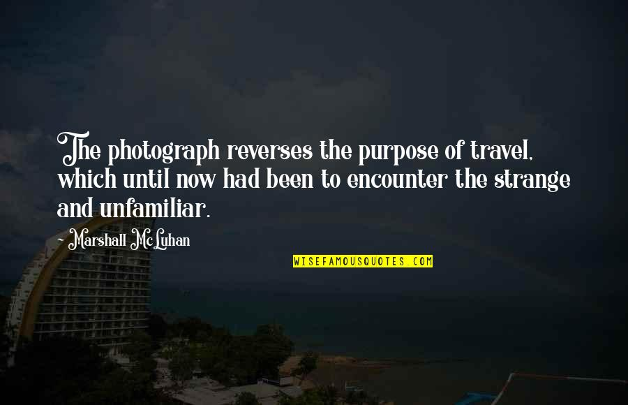 Het Kwaad Quotes By Marshall McLuhan: The photograph reverses the purpose of travel, which