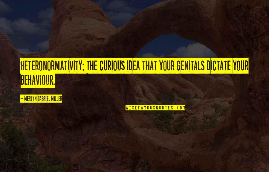 Heteronormativity Quotes By Merlyn Gabriel Miller: Heteronormativity: The curious idea that your genitals dictate
