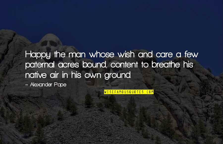 Heterosexist Quotes By Alexander Pope: Happy the man whose wish and care a