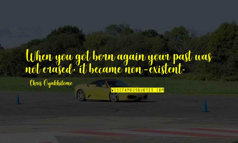 Heterosexist Quotes By Chris Oyakhilome: When you got born again your past was