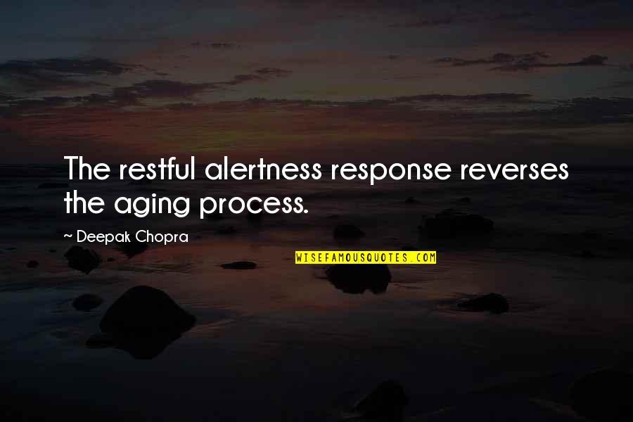 Heterosexist Quotes By Deepak Chopra: The restful alertness response reverses the aging process.