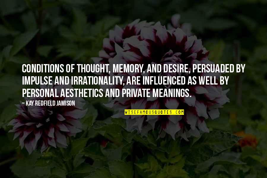 Heterosexist Quotes By Kay Redfield Jamison: Conditions of thought, memory, and desire, persuaded by