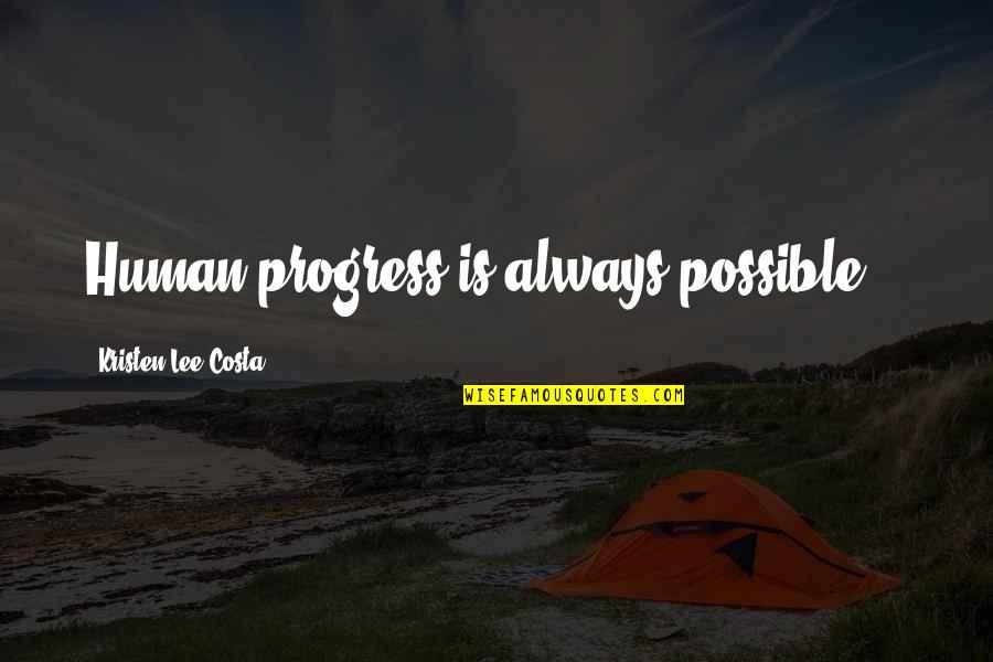 Heterosexist Quotes By Kristen Lee Costa: Human progress is always possible...
