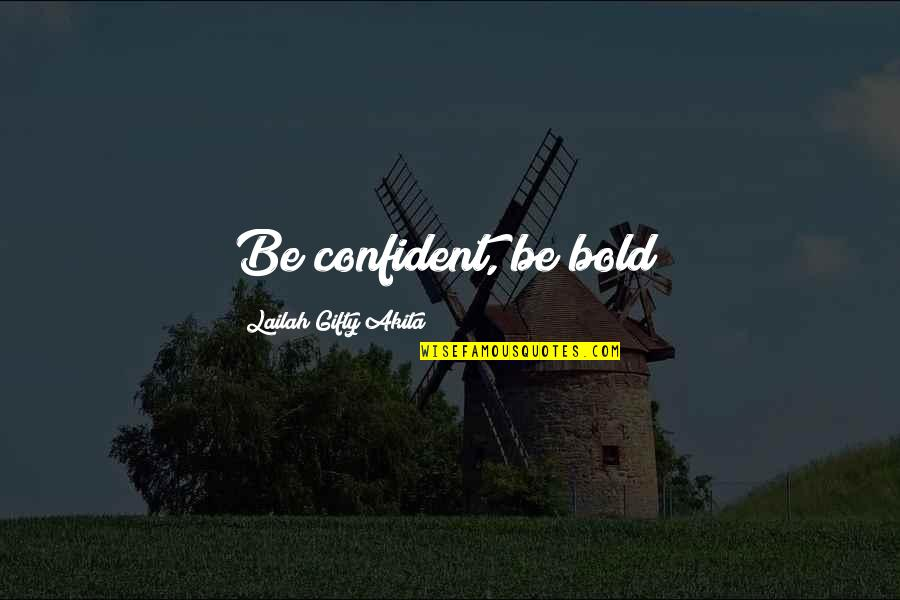 Heterosexist Quotes By Lailah Gifty Akita: Be confident, be bold!