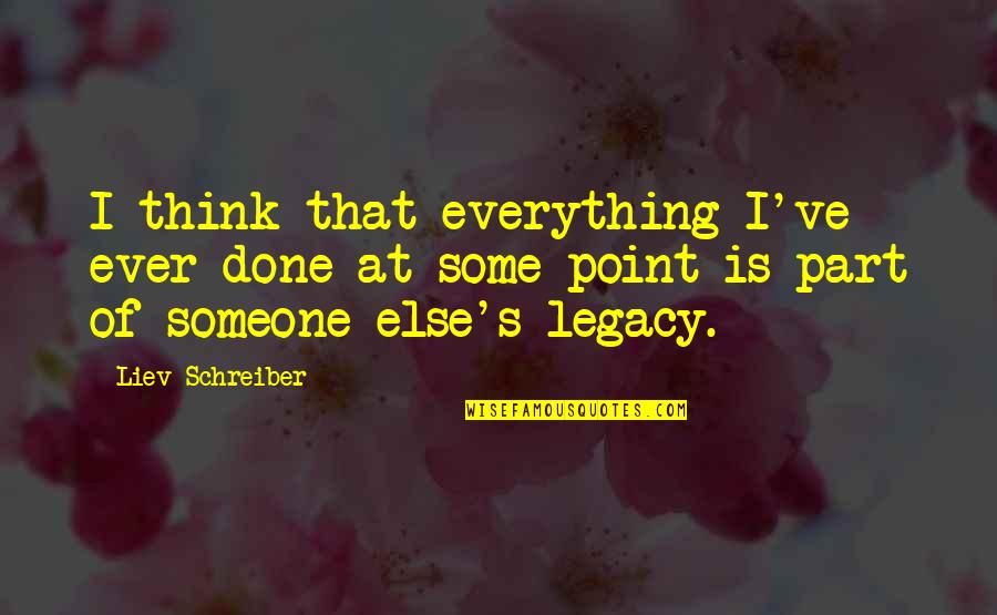 Heterosexist Quotes By Liev Schreiber: I think that everything I've ever done at