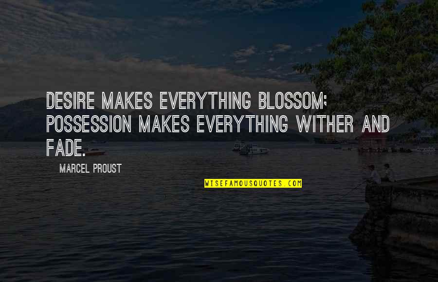 Heterosexist Quotes By Marcel Proust: Desire makes everything blossom; possession makes everything wither