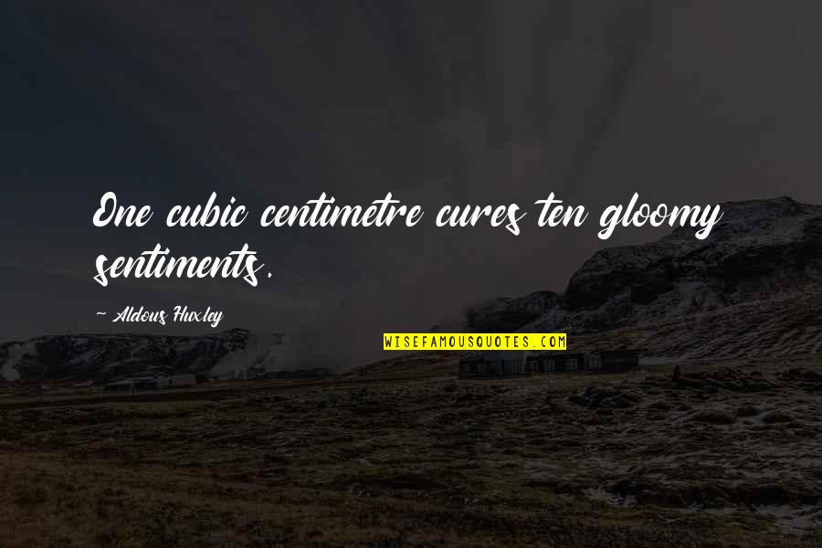 Hevynnis Quotes By Aldous Huxley: One cubic centimetre cures ten gloomy sentiments.