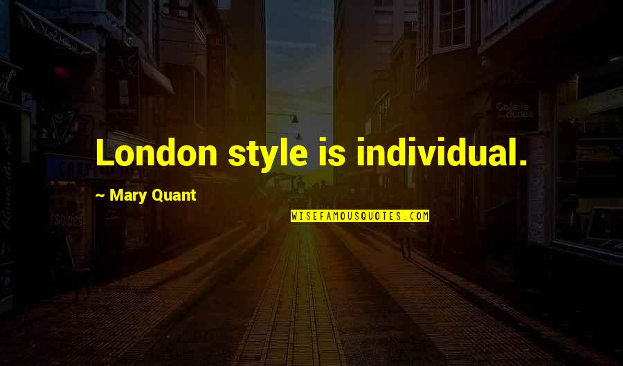Hevynnis Quotes By Mary Quant: London style is individual.