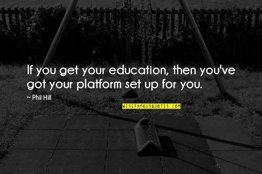 Hevynnis Quotes By Phil Hill: If you get your education, then you've got