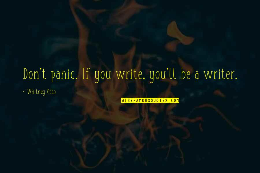 Hevynnis Quotes By Whitney Otto: Don't panic. If you write, you'll be a