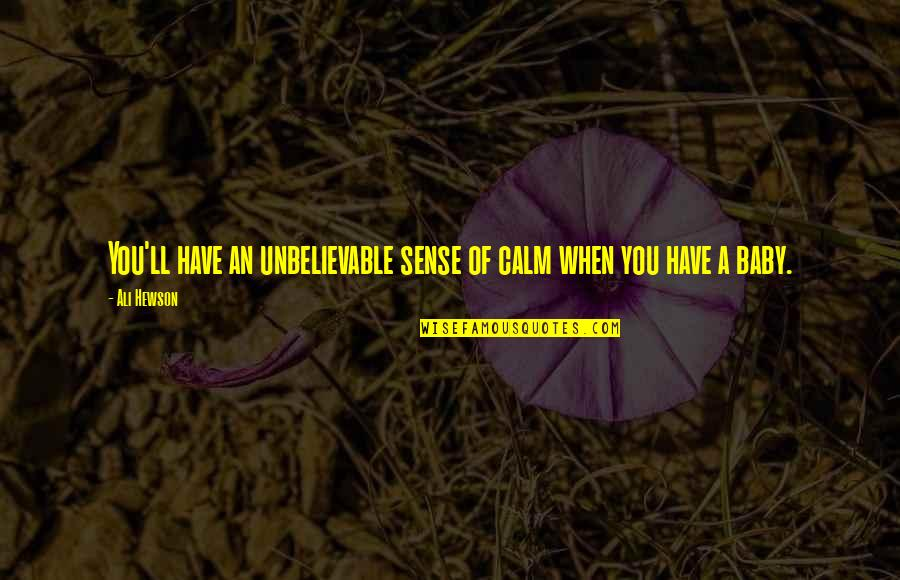 Hewson Quotes By Ali Hewson: You'll have an unbelievable sense of calm when