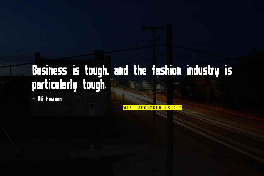 Hewson Quotes By Ali Hewson: Business is tough, and the fashion industry is
