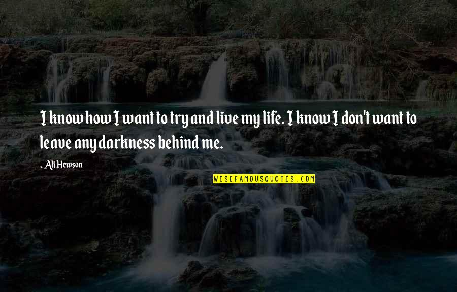 Hewson Quotes By Ali Hewson: I know how I want to try and