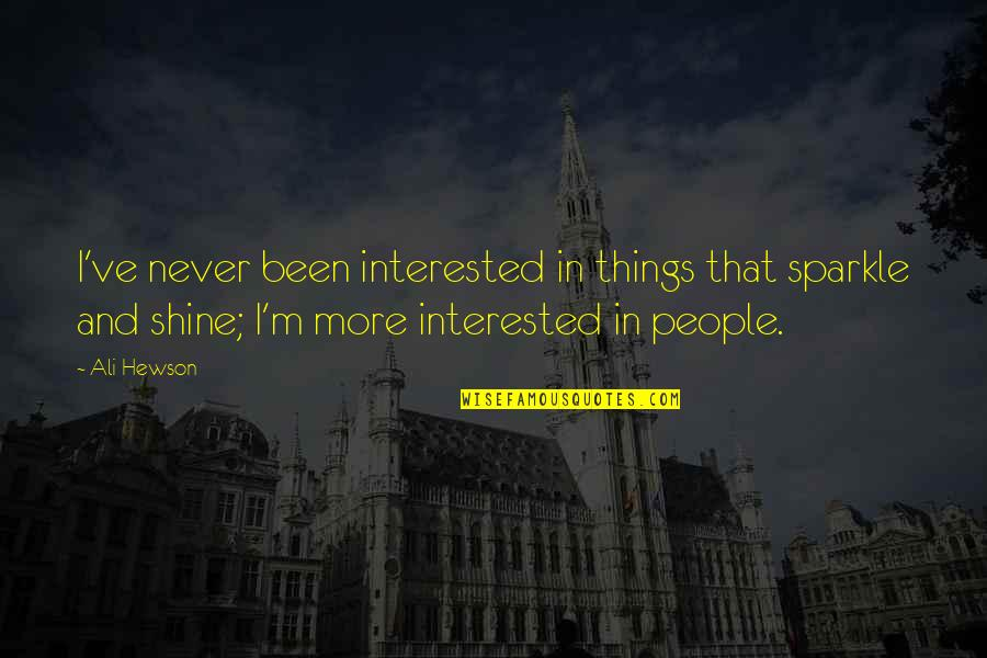 Hewson Quotes By Ali Hewson: I've never been interested in things that sparkle