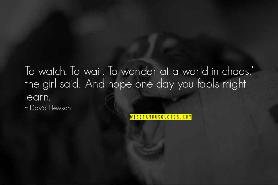 Hewson Quotes By David Hewson: To watch. To wait. To wonder at a