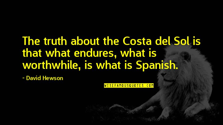 Hewson Quotes By David Hewson: The truth about the Costa del Sol is