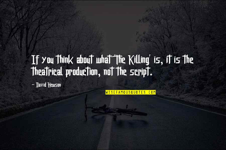 Hewson Quotes By David Hewson: If you think about what 'The Killing' is,