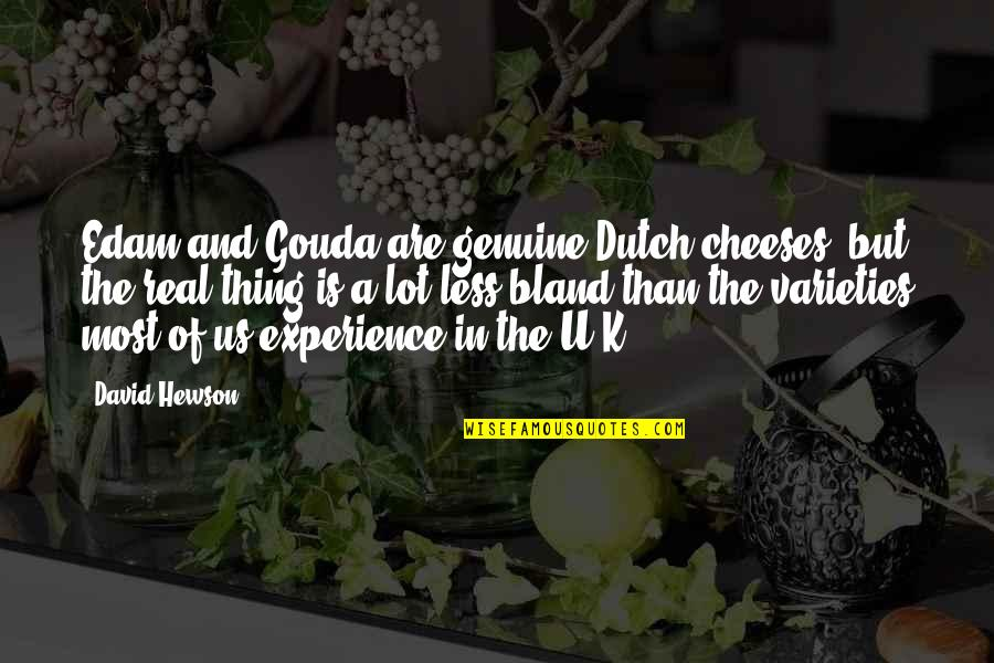 Hewson Quotes By David Hewson: Edam and Gouda are genuine Dutch cheeses, but