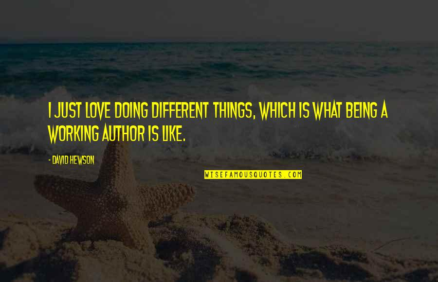 Hewson Quotes By David Hewson: I just love doing different things, which is