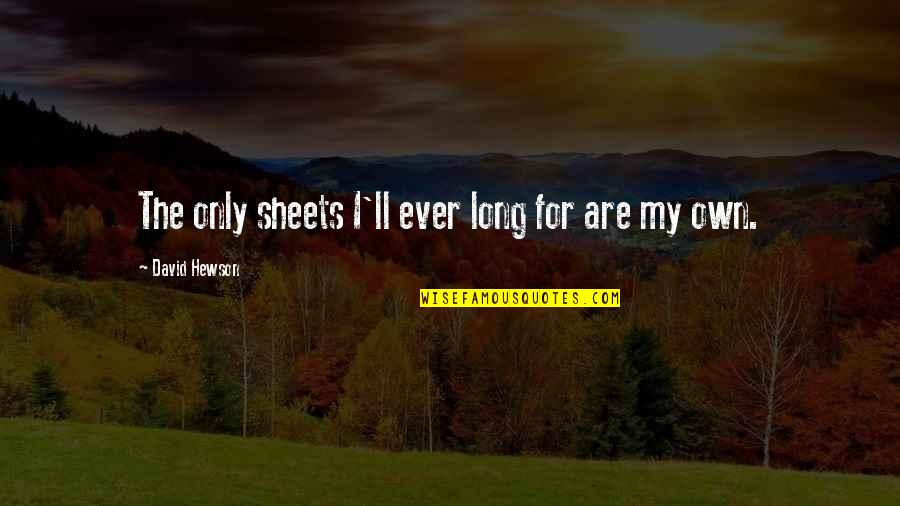 Hewson Quotes By David Hewson: The only sheets I'll ever long for are