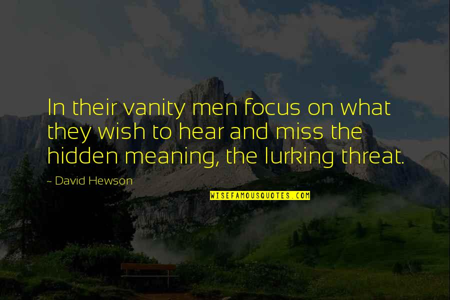 Hewson Quotes By David Hewson: In their vanity men focus on what they