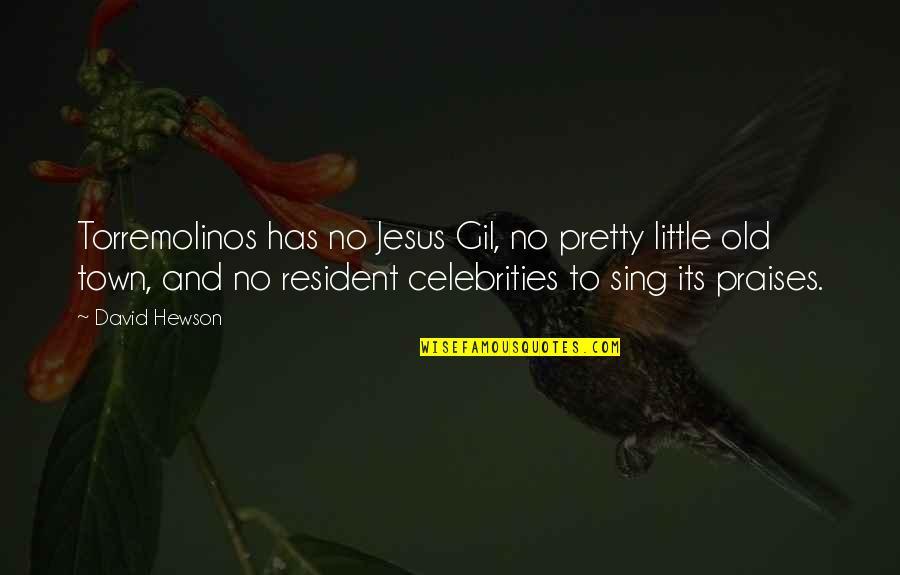 Hewson Quotes By David Hewson: Torremolinos has no Jesus Gil, no pretty little